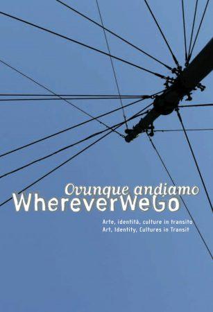 Ovunque andiamo | Wherever We Go