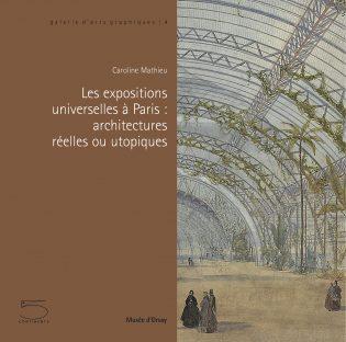 Les expositions universelles à Paris: architectures réelles ou utopiques