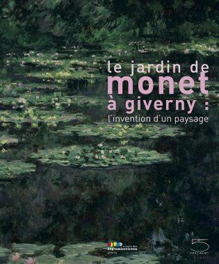 Le jardin de Monet à Giverny: l'invention d'un paysage